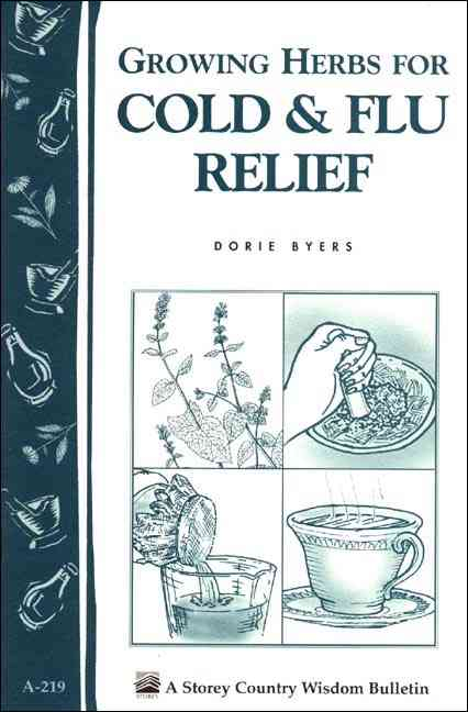 Growing Herbs for Cold and Flu Relief By Byers, Dorie